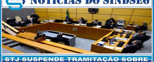 STJ SUSPENDE TRAMITAÇÃO SOBRE A APOSENTADORIA ESPECIAL PARA VIGILANTES